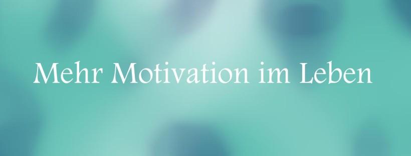 Motivation im Leben zu finden ist eigentlich ganz einfach!